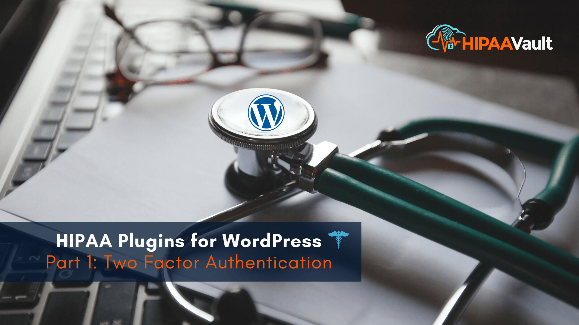 HIPAA Plugins for WordPress – Part 1: Two Factor Authentication