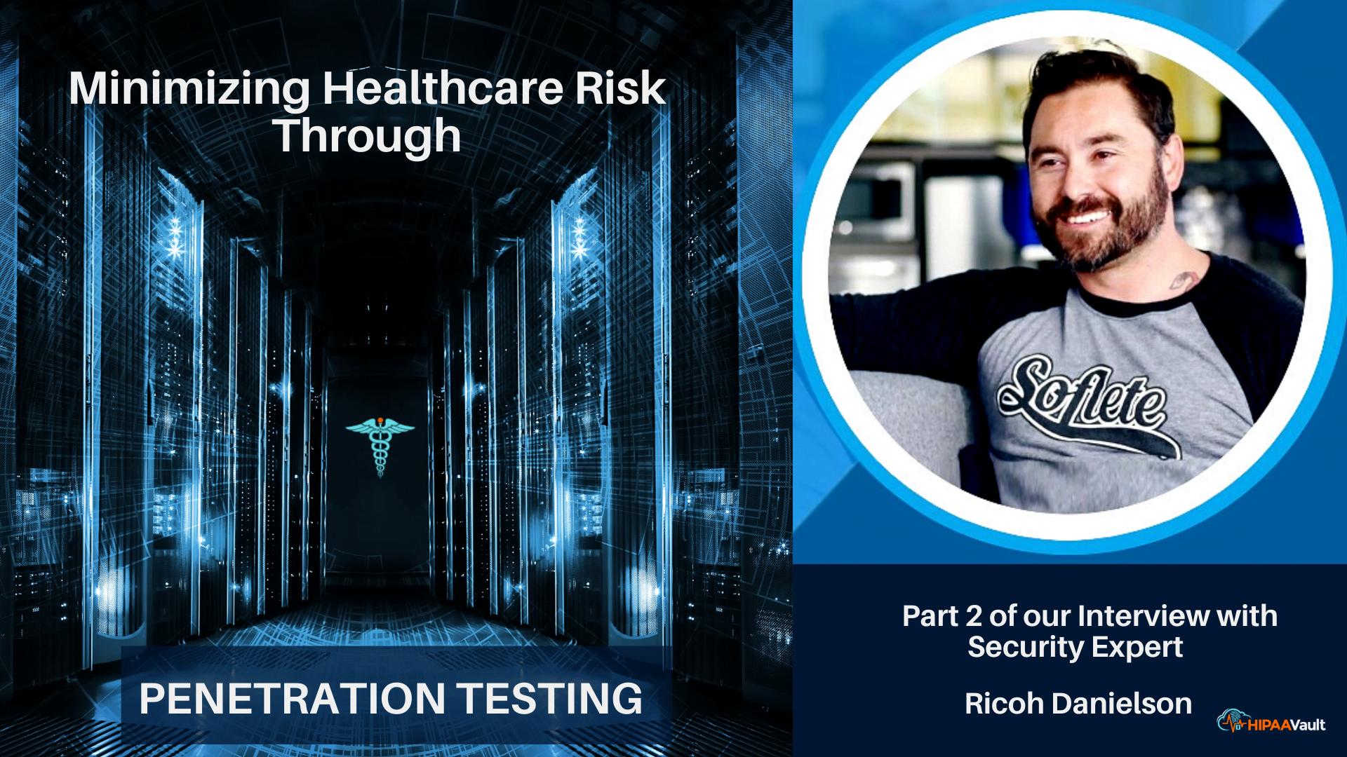 Minimizing Healthcare Risk through Penetration Testing (Part 2)