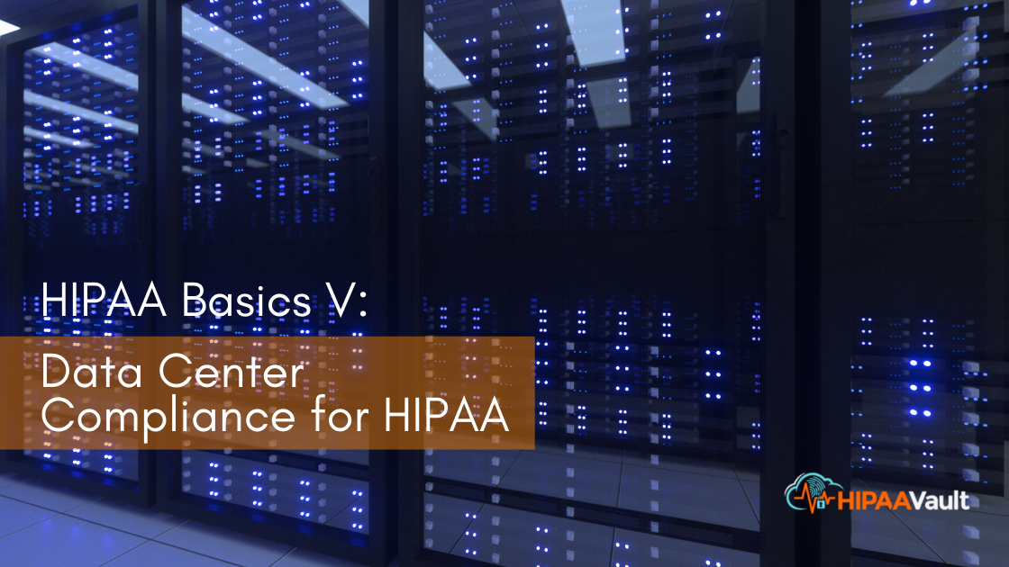 Data Center Compliance for a HIPAA Compliant Hosting Provider